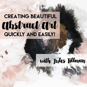 Creating Beautiful Abstract Art Quickly and Easily with Jules Tillman on Skillshare